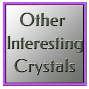 Other Interesting Crystals